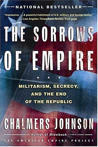 Image for Sorrows Of Empire : Militarism, Secrecy, And The End Of The Republic