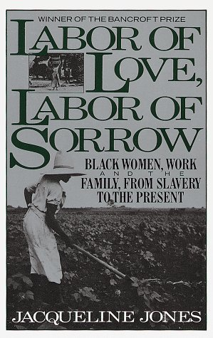 Image for Labor of Love, Labor of Sorrow : Black Women, Work, and the Family from Slavery to the Present