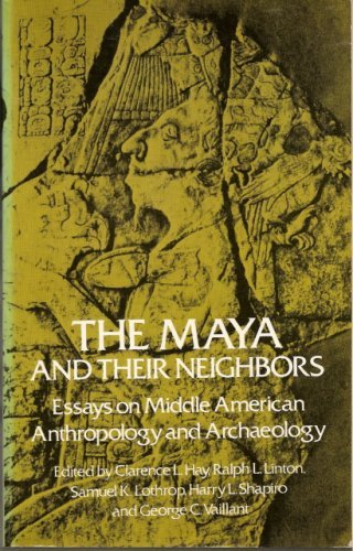 Image for The Maya and Their Neighbors: Essays on Middle American Anthropology and Archaeology