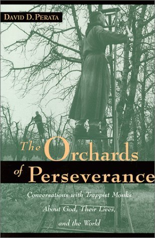 Image for The Orchards of Perseverance: Conversations With Trappist Monks About God, Their Lives and the World