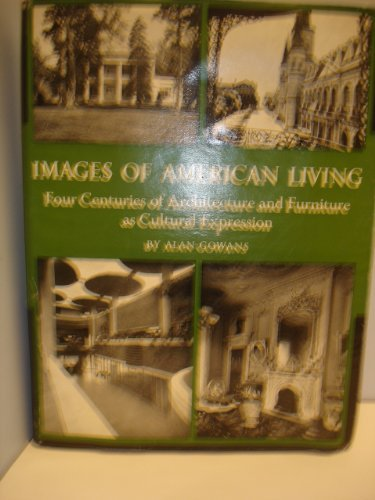 Image for Images of American Living: Four Centuries of Architecture and Furniture As Cultural