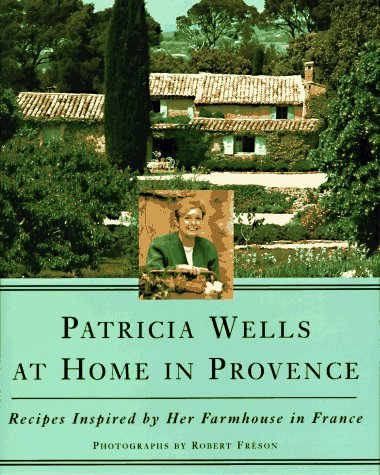 Image for Patricia Wells at Home in Provence : Recipes Inspired by Her Farmhouse in France